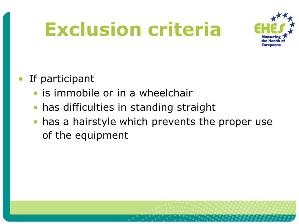 Exclusion criteria If participant is immobile or in a wheelchair has difficulties in standing straight has a hairstyle which prevents the proper use of the equipment