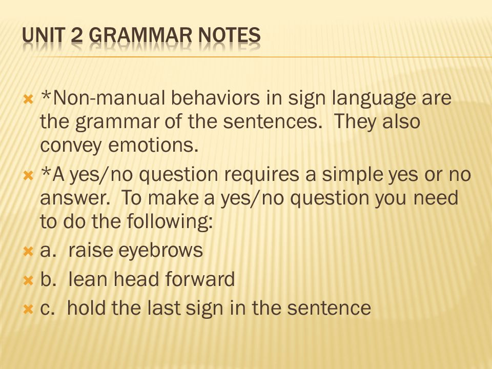  *Non-manual behaviors in sign language are the grammar of the sentences.