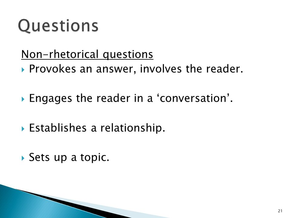 Non-rhetorical questions  Provokes an answer, involves the reader.
