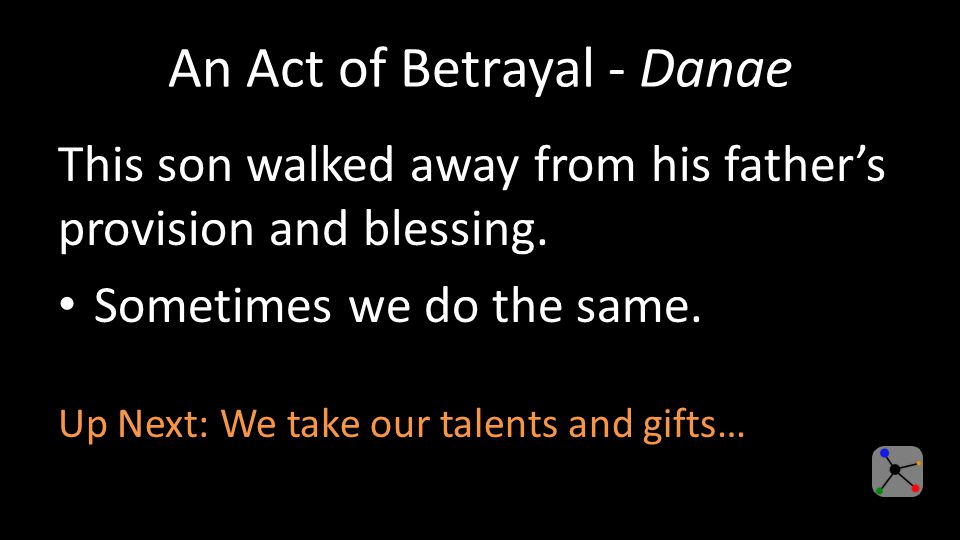 An Act of Betrayal - Danae This son walked away from his father's provision and blessing.