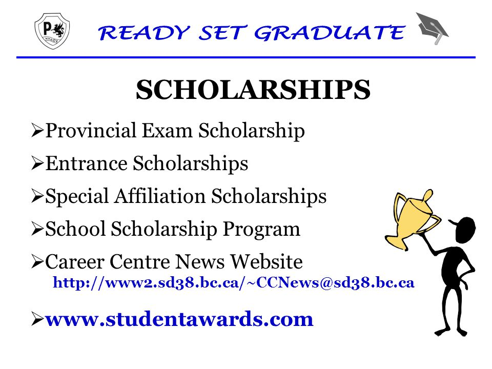 SCHOLARSHIPS  Provincial Exam Scholarship  Career Centre News Website  Entrance Scholarships  Special Affiliation Scholarships  School Scholarship Program 