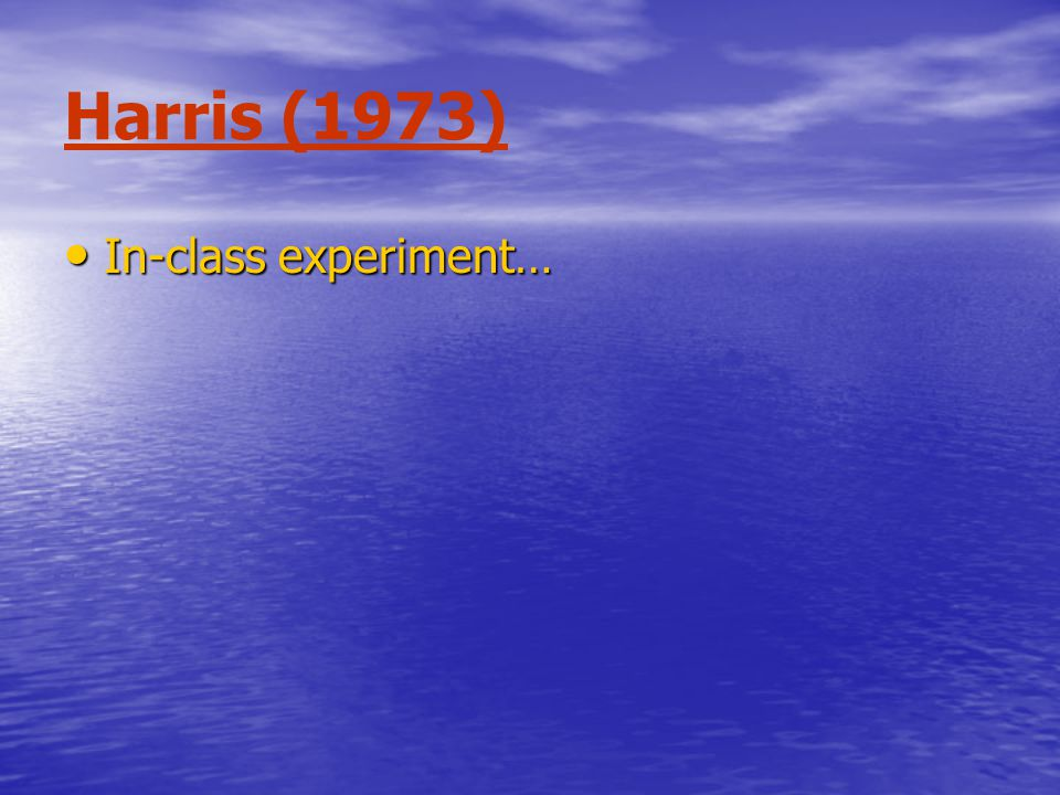 Harris (1973) In-class experiment… In-class experiment…