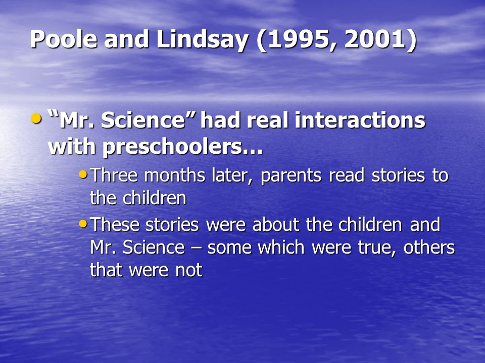 Poole and Lindsay (1995, 2001) Mr. Science had real interactions with preschoolers… Mr.