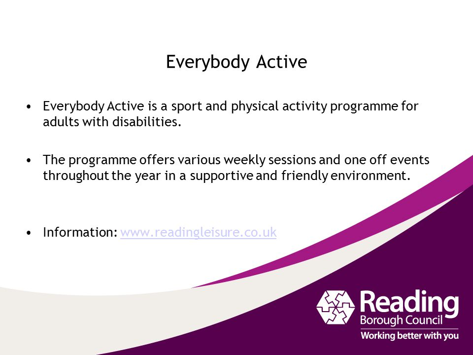 Everybody Active Everybody Active is a sport and physical activity programme for adults with disabilities.