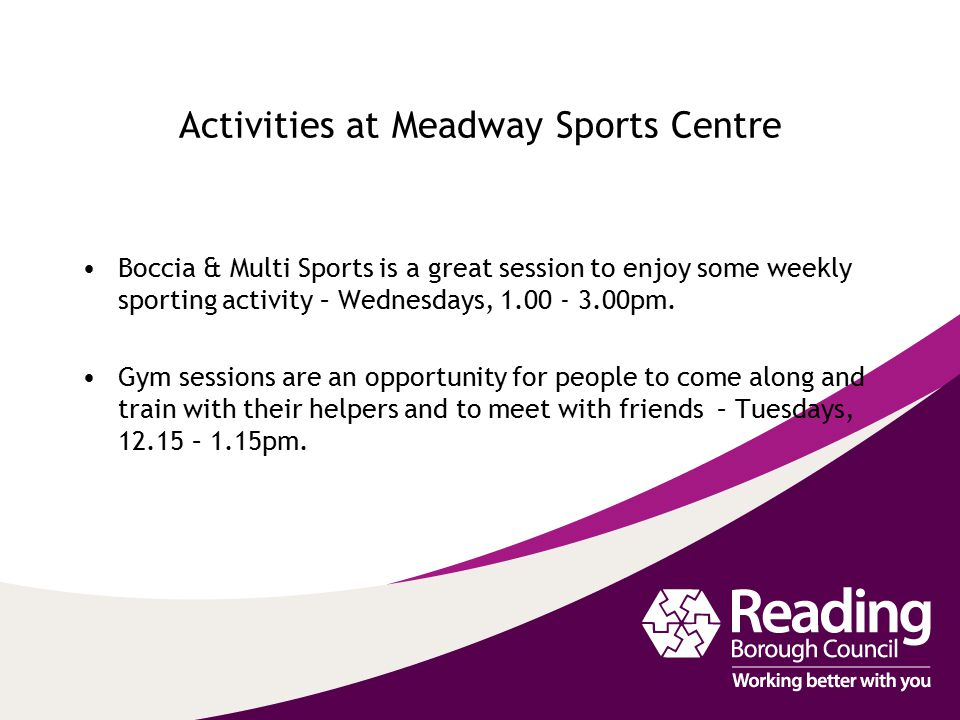 Activities at Meadway Sports Centre Boccia & Multi Sports is a great session to enjoy some weekly sporting activity – Wednesdays, pm.