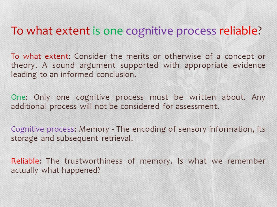 To what extent is one cognitive process reliable.