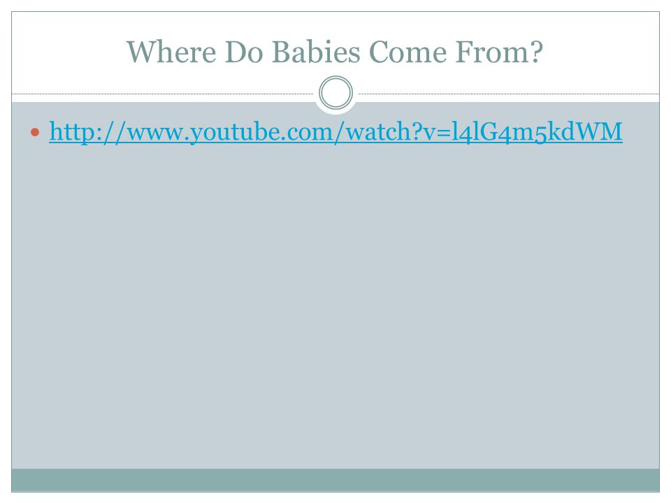 Where Do Babies Come From   v=l4lG4m5kdWM