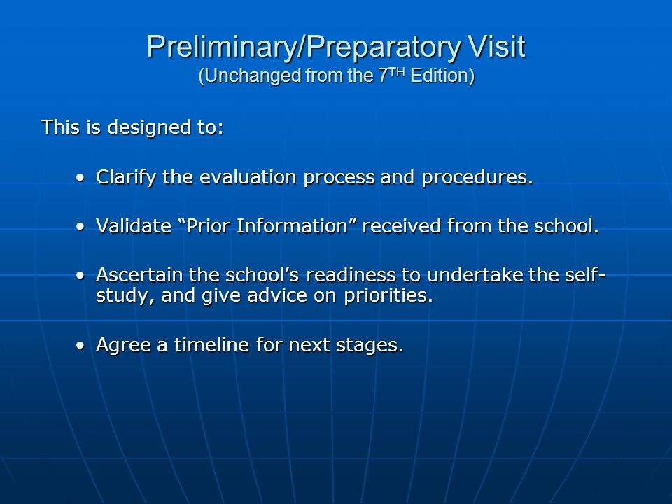 Preliminary/Preparatory Visit (Unchanged from the 7 TH Edition) This is designed to: Clarify the evaluation process and procedures.Clarify the evaluation process and procedures.