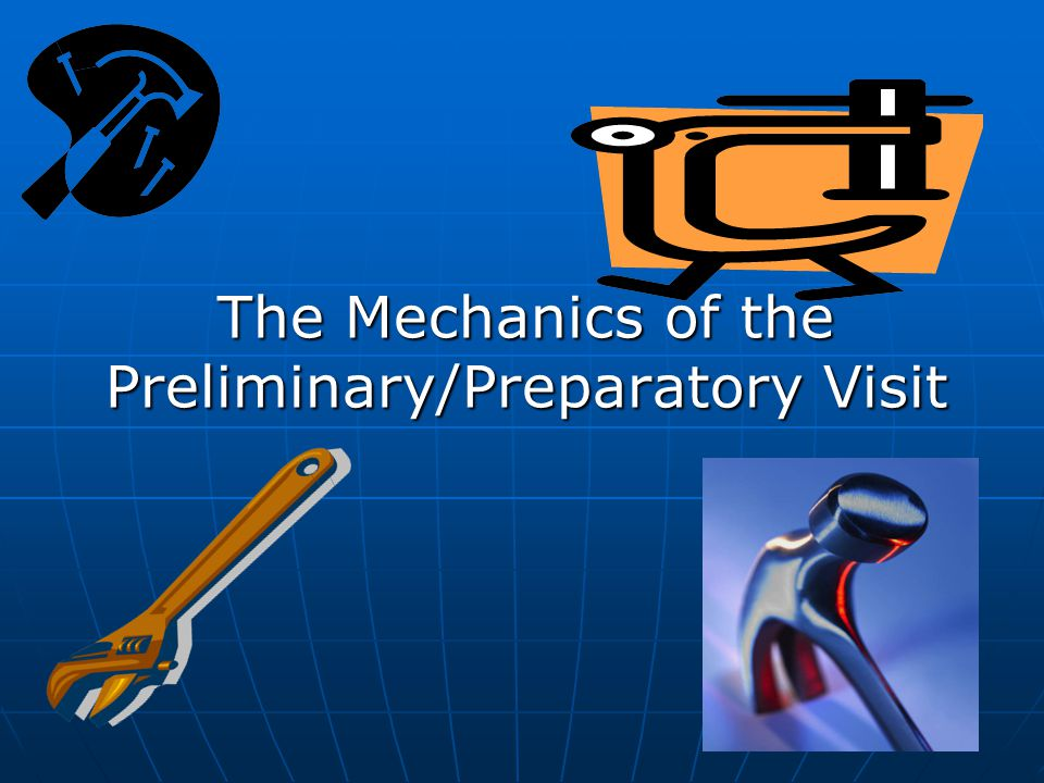 The Mechanics of the Preliminary/Preparatory Visit