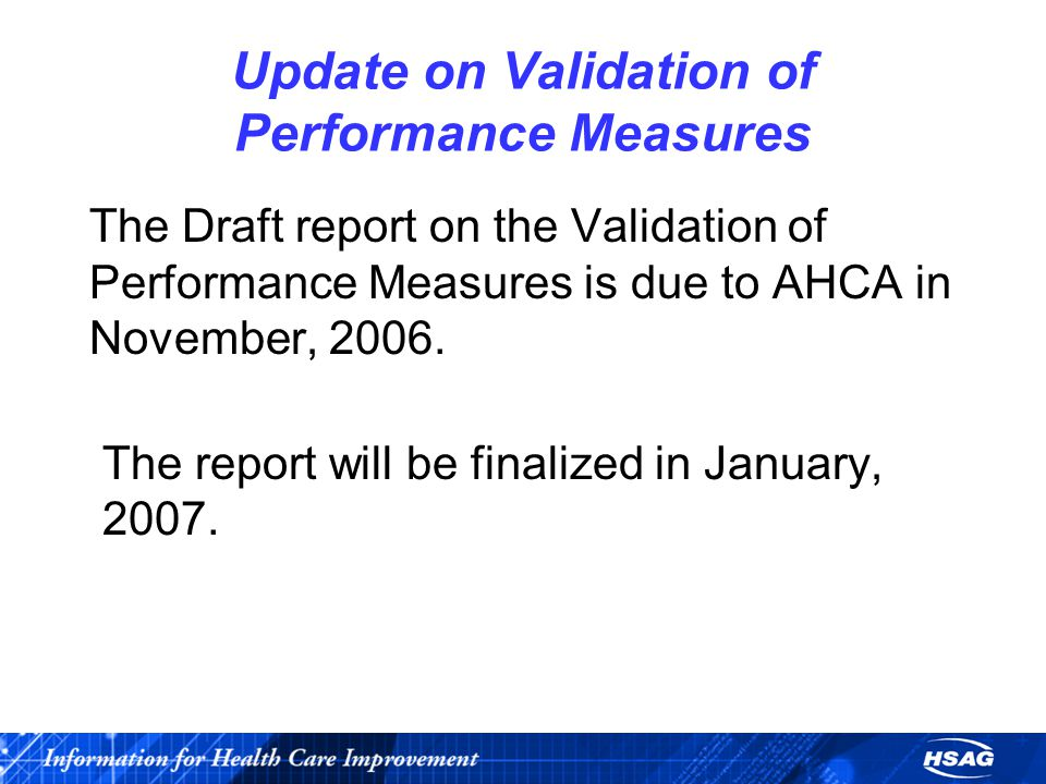 Update on Validation of Performance Measures The Draft report on the Validation of Performance Measures is due to AHCA in November, 2006.