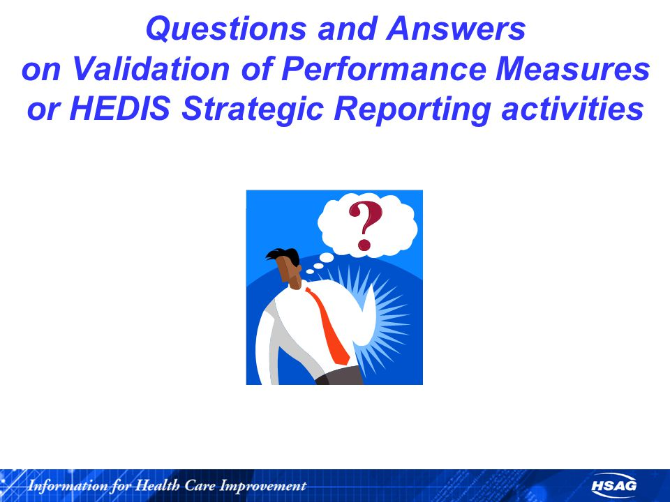 Questions and Answers on Validation of Performance Measures or HEDIS Strategic Reporting activities