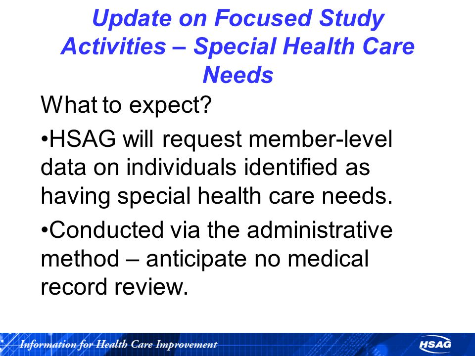 Update on Focused Study Activities – Special Health Care Needs What to expect.