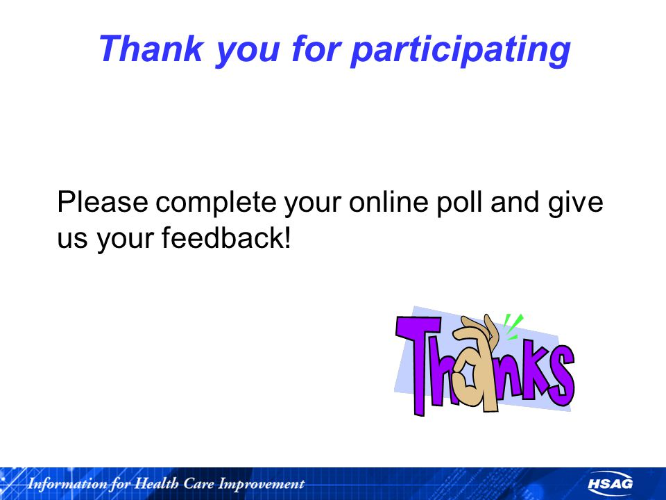 Thank you for participating Please complete your online poll and give us your feedback!