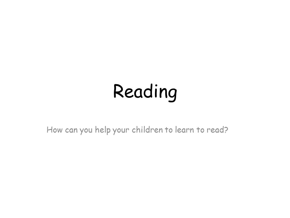 Reading How can you help your children to learn to read