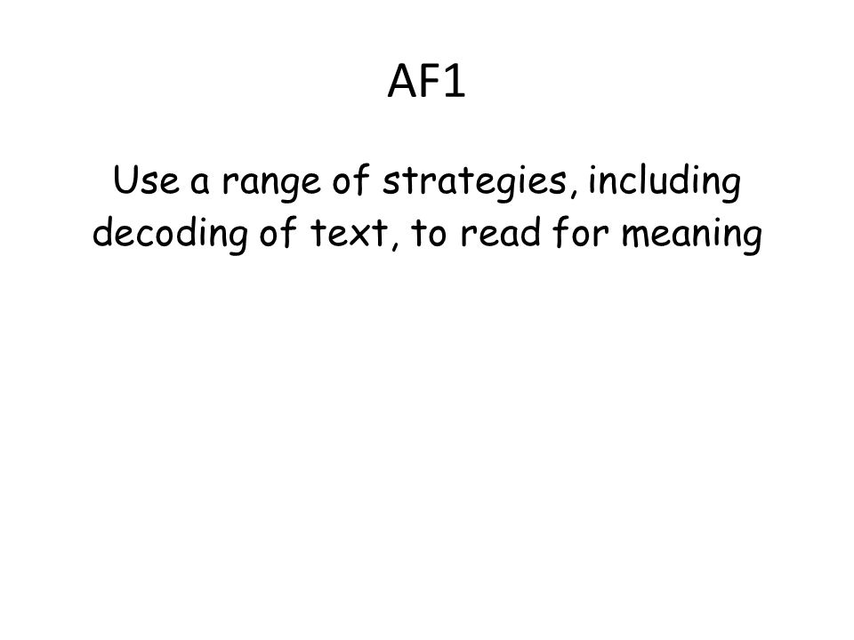 AF1 Use a range of strategies, including decoding of text, to read for meaning