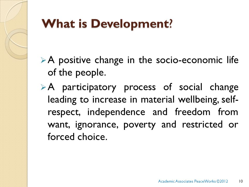 What is Development.  A positive change in the socio-economic life of the people.
