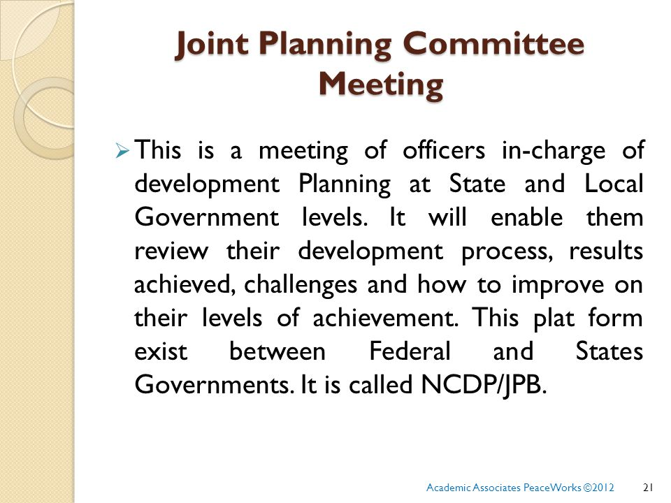 Joint Planning Committee Meeting  This is a meeting of officers in-charge of development Planning at State and Local Government levels.