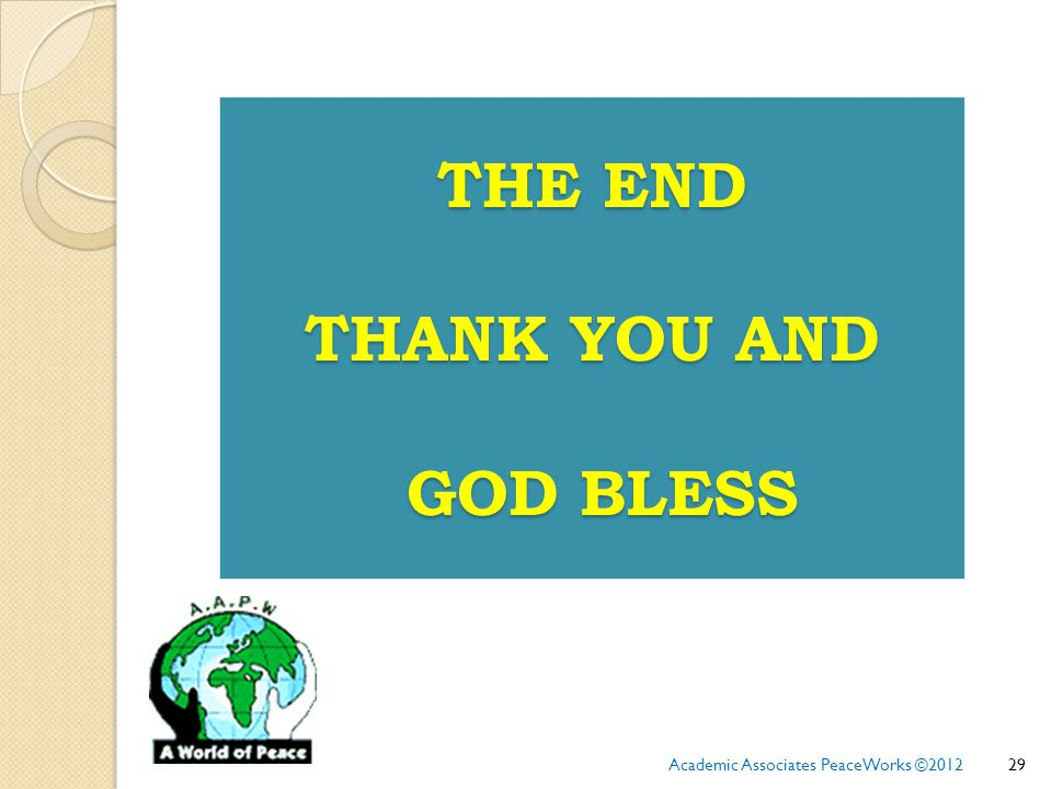 THE END THANK YOU AND GOD BLESS 29Academic Associates PeaceWorks ©2012
