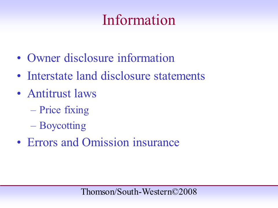 Thomson/South-Western©2008 Information Owner disclosure information Interstate land disclosure statements Antitrust laws –Price fixing –Boycotting Errors and Omission insurance
