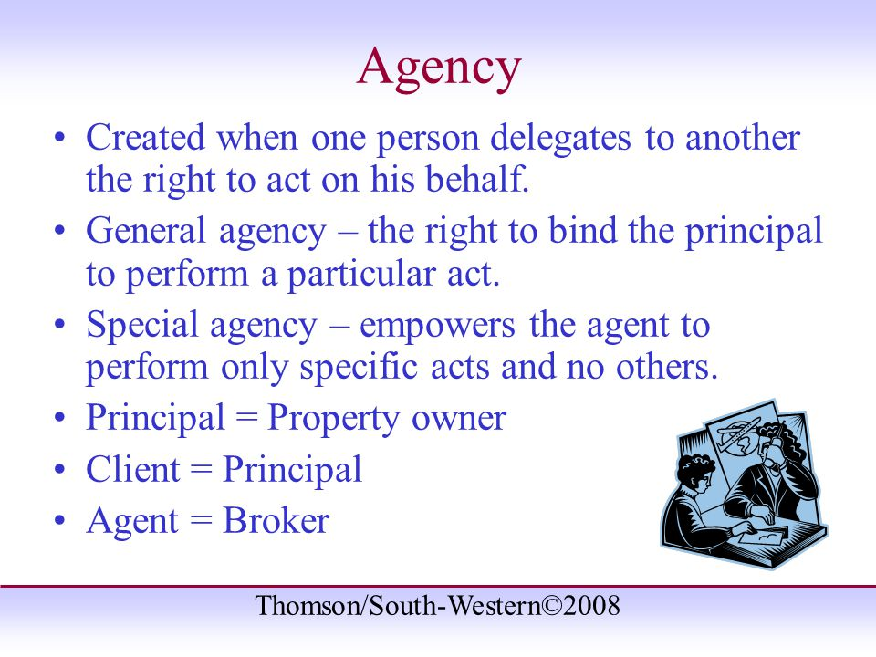 Thomson/South-Western©2008 Agency Created when one person delegates to another the right to act on his behalf.