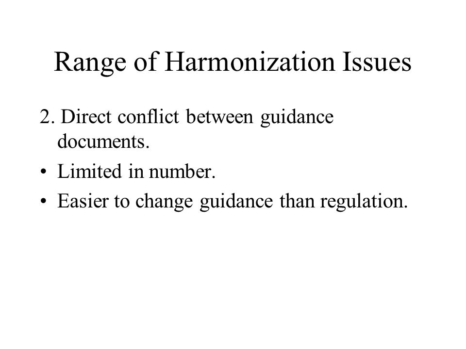 Range of Harmonization Issues 2. Direct conflict between guidance documents.