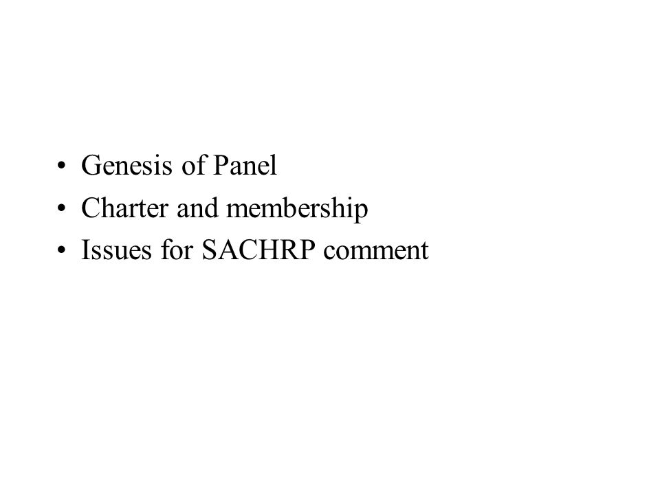 Genesis of Panel Charter and membership Issues for SACHRP comment