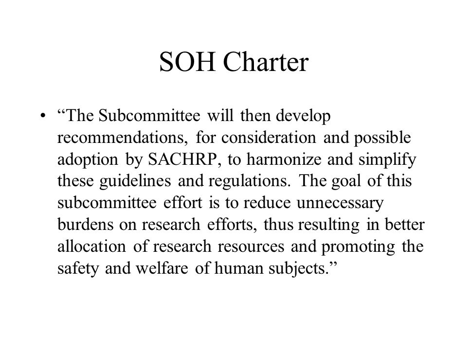 SOH Charter The Subcommittee will then develop recommendations, for consideration and possible adoption by SACHRP, to harmonize and simplify these guidelines and regulations.