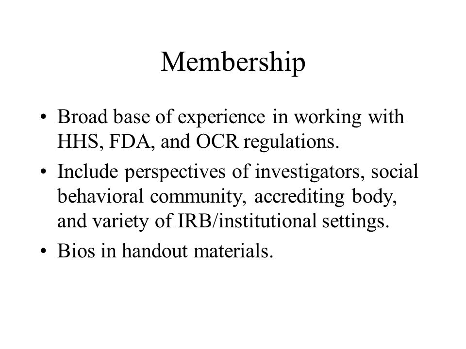 Membership Broad base of experience in working with HHS, FDA, and OCR regulations.
