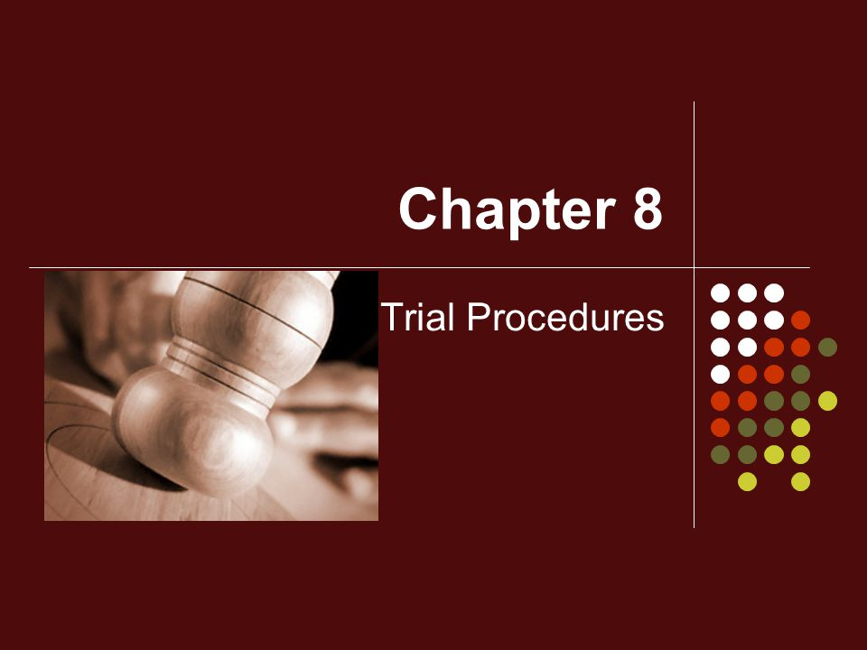 Chapter 8 Trial Procedures
