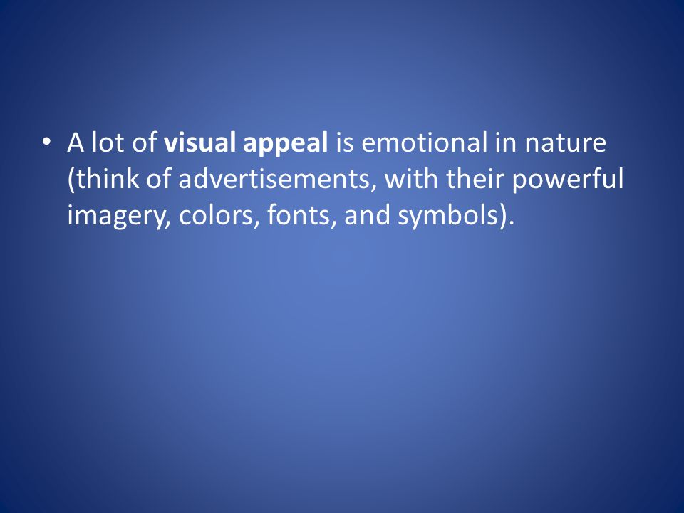 A lot of visual appeal is emotional in nature (think of advertisements, with their powerful imagery, colors, fonts, and symbols).