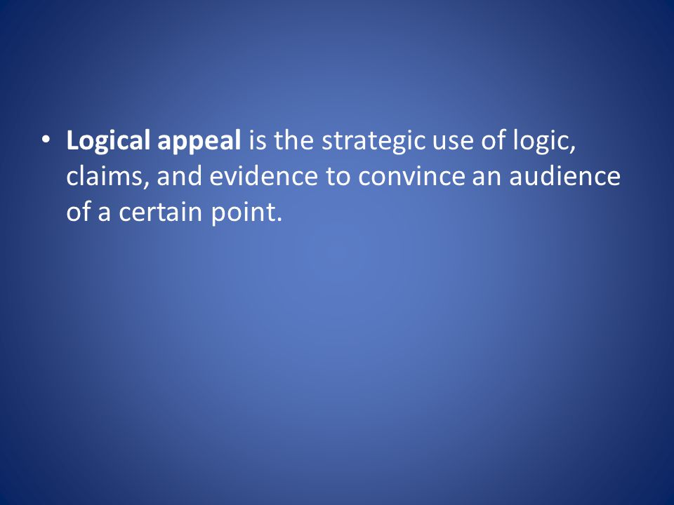 Logical appeal is the strategic use of logic, claims, and evidence to convince an audience of a certain point.