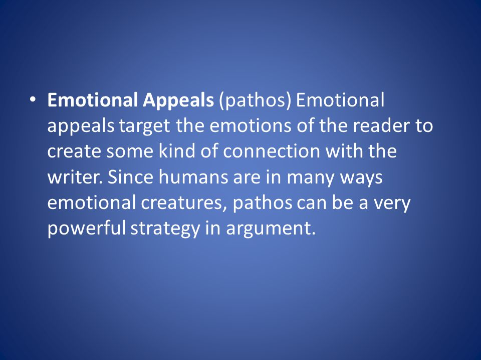 Emotional Appeals (pathos) Emotional appeals target the emotions of the reader to create some kind of connection with the writer.