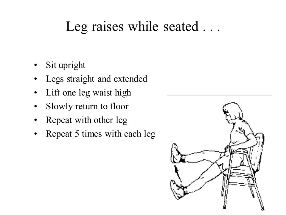 Leg raises while seated...