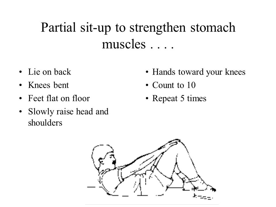 Partial sit-up to strengthen stomach muscles....