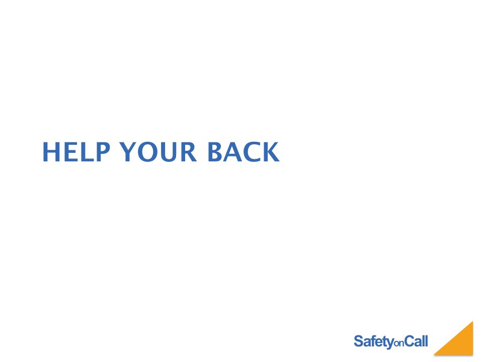 Safety on Call HELP YOUR BACK