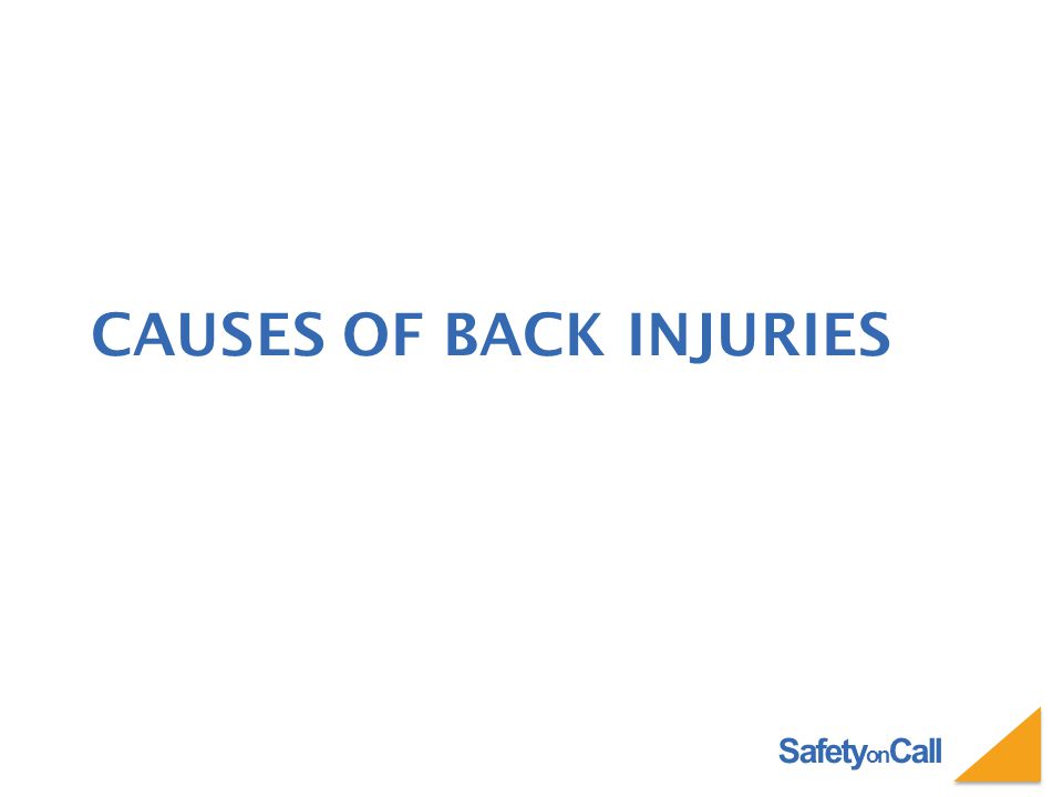Safety on Call CAUSES OF BACK INJURIES