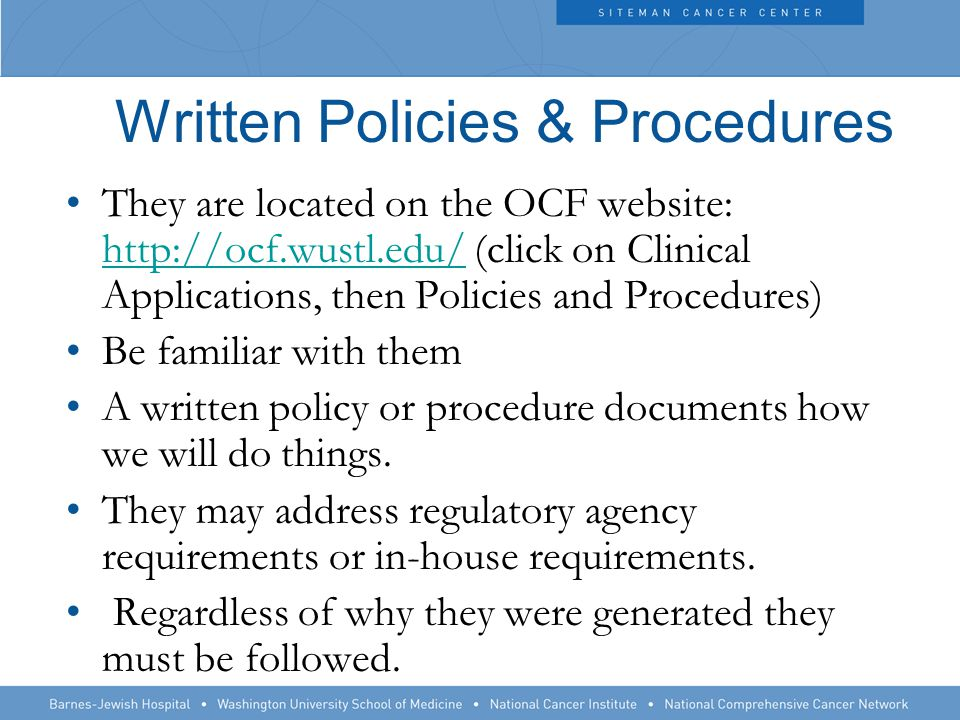 Written Policies & Procedures They are located on the OCF website:   (click on Clinical Applications, then Policies and Procedures)   Be familiar with them A written policy or procedure documents how we will do things.