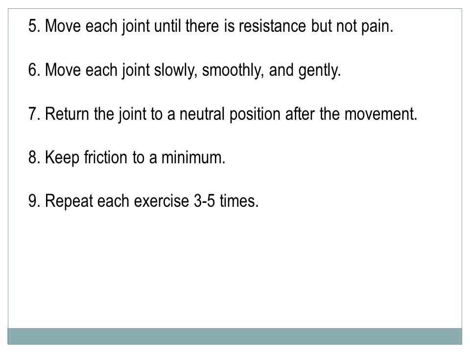 5. Move each joint until there is resistance but not pain.