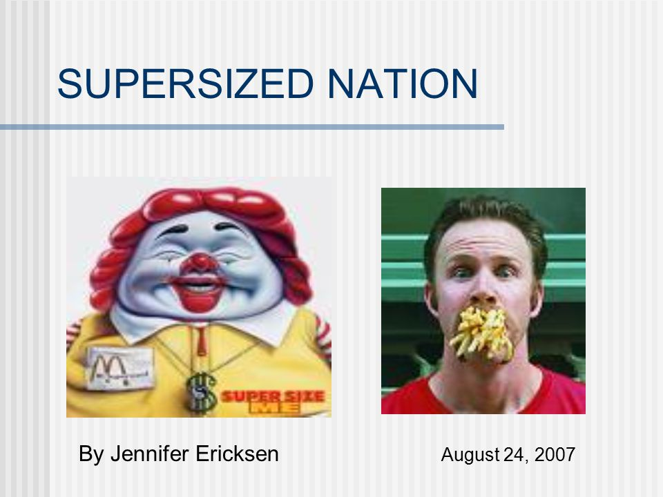 SUPERSIZED NATION By Jennifer Ericksen August 24, 2007
