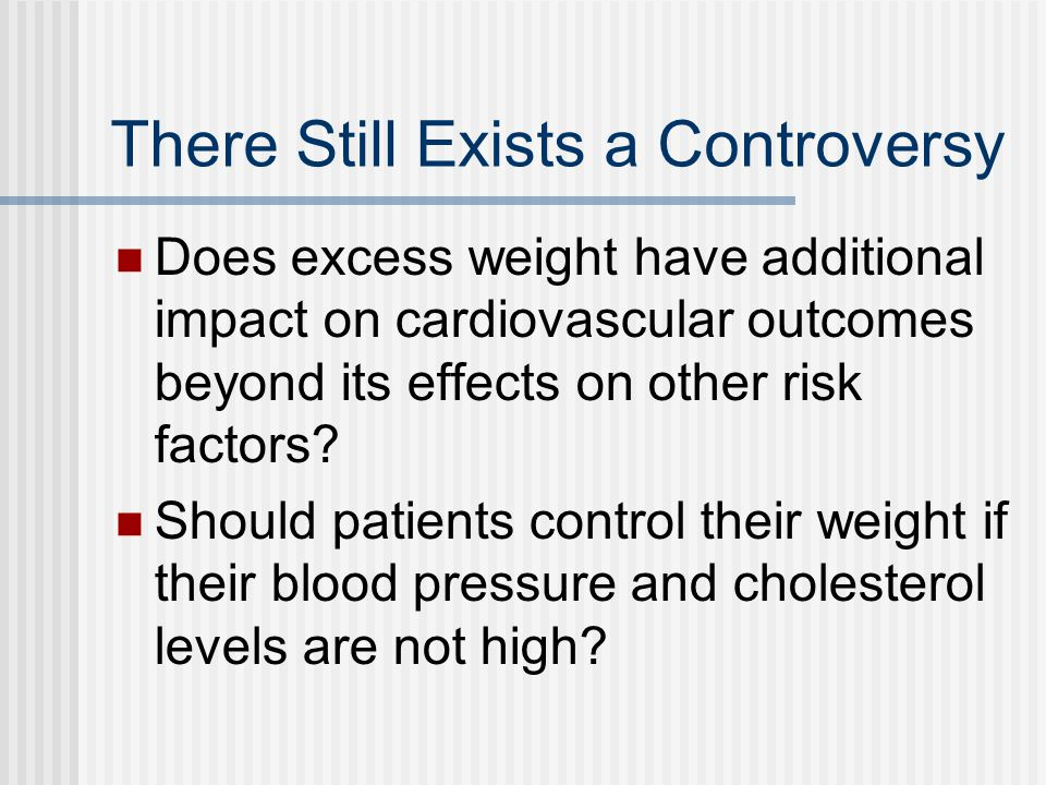 There Still Exists a Controversy Does excess weight have additional impact on cardiovascular outcomes beyond its effects on other risk factors.