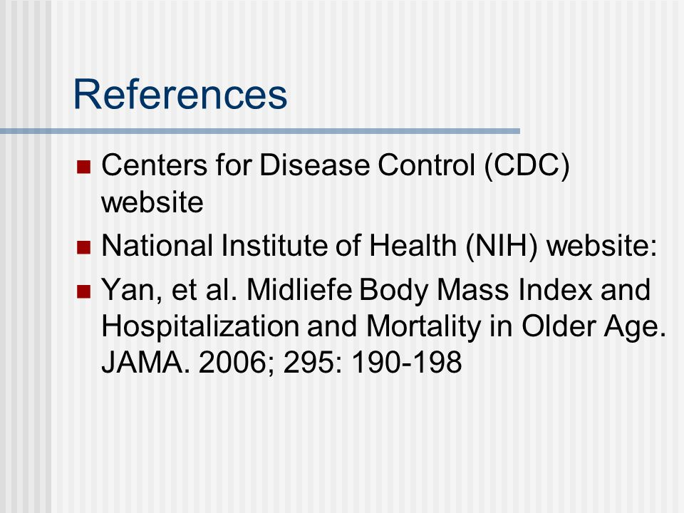 References Centers for Disease Control (CDC) website National Institute of Health (NIH) website: Yan, et al.