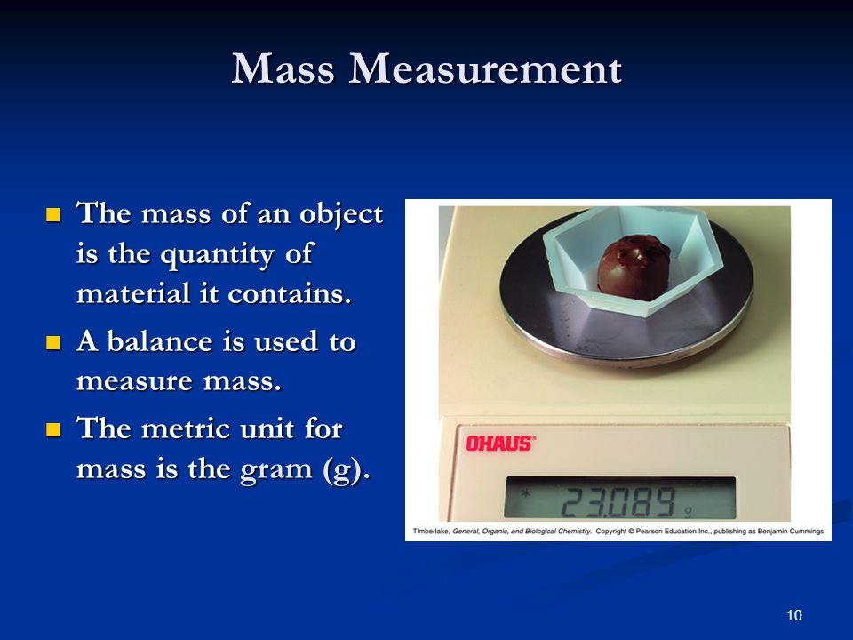 10 Mass Measurement The mass of an object is the quantity of material it contains.