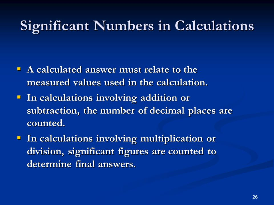 26  A calculated answer must relate to the measured values used in the calculation.