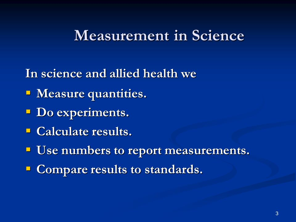 3 Measurement in Science Measurement in Science In science and allied health we  Measure quantities.