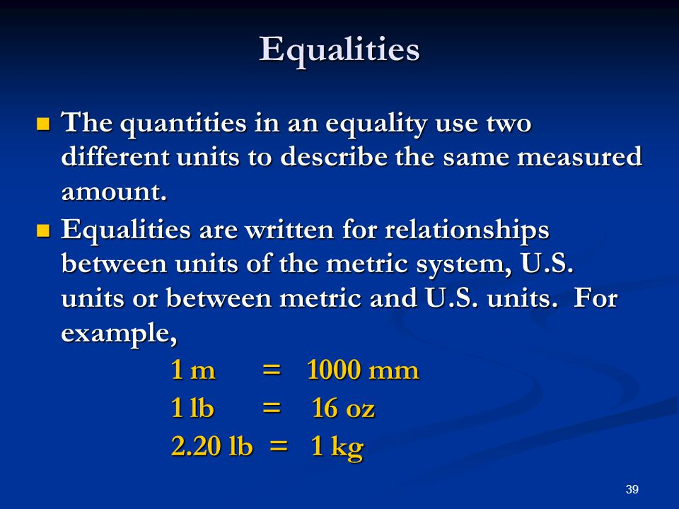39 The quantities in an equality use two different units to describe the same measured amount.