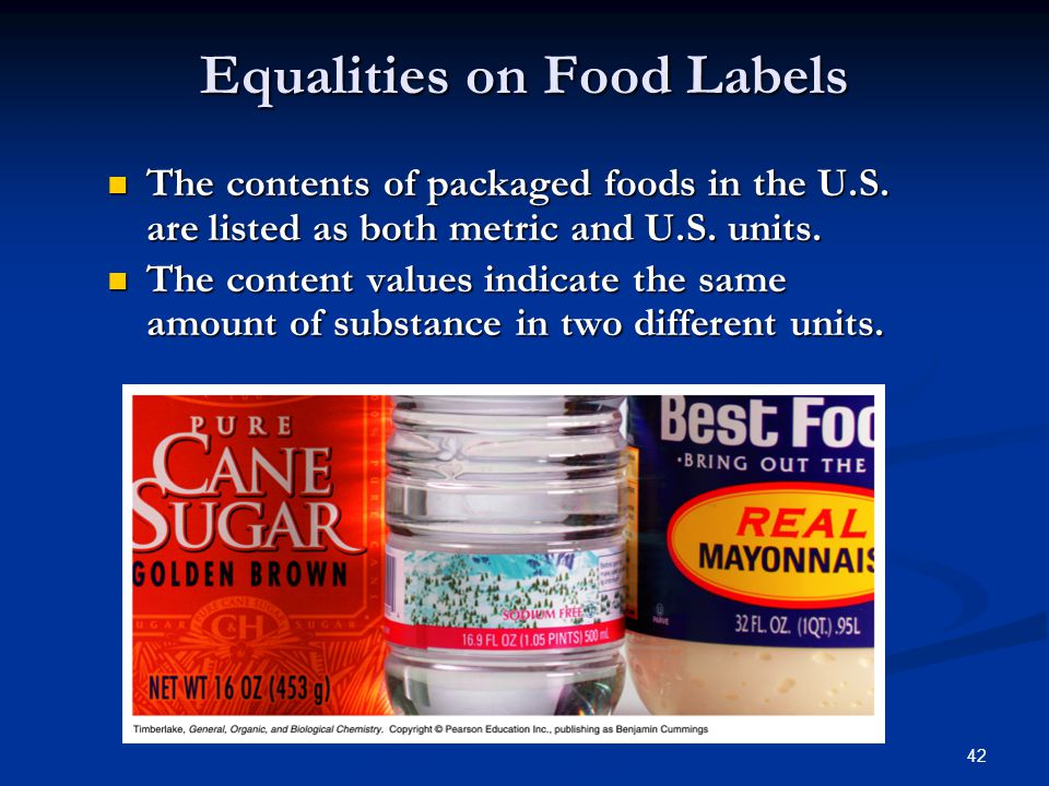 42 Equalities on Food Labels The contents of packaged foods in the U.S.