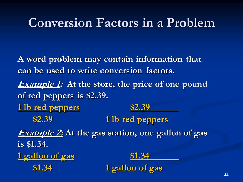 44 A word problem may contain information that can be used to write conversion factors.