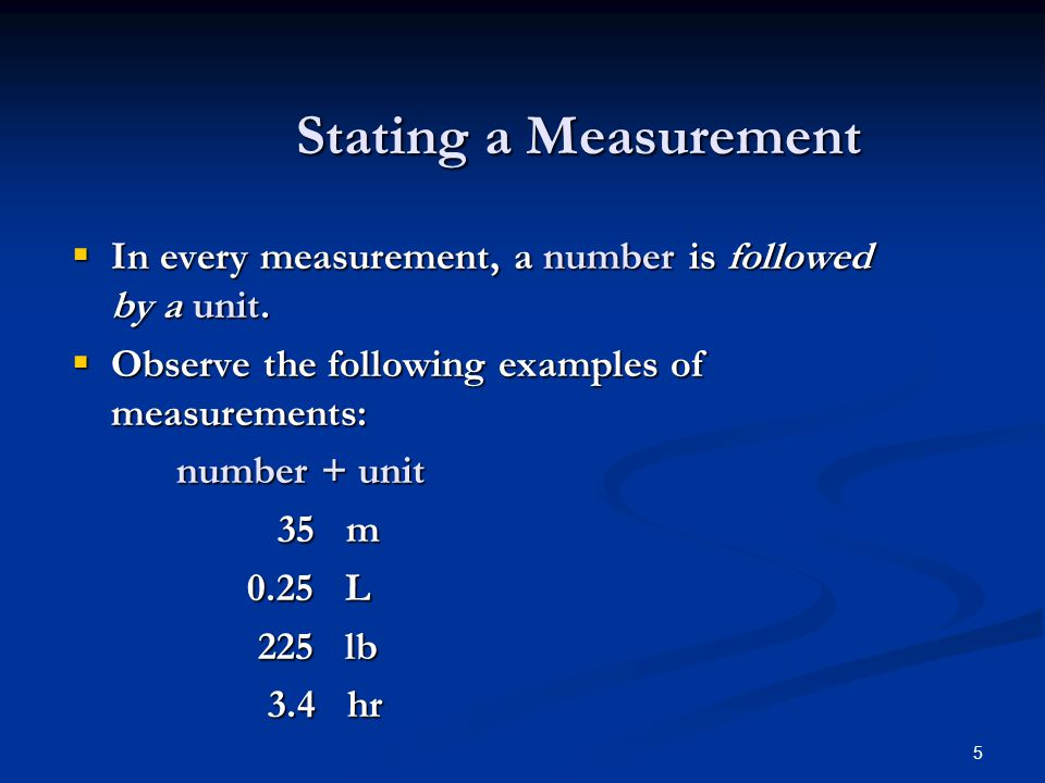 5 Stating a Measurement  In every measurement, a number is followed by a unit.