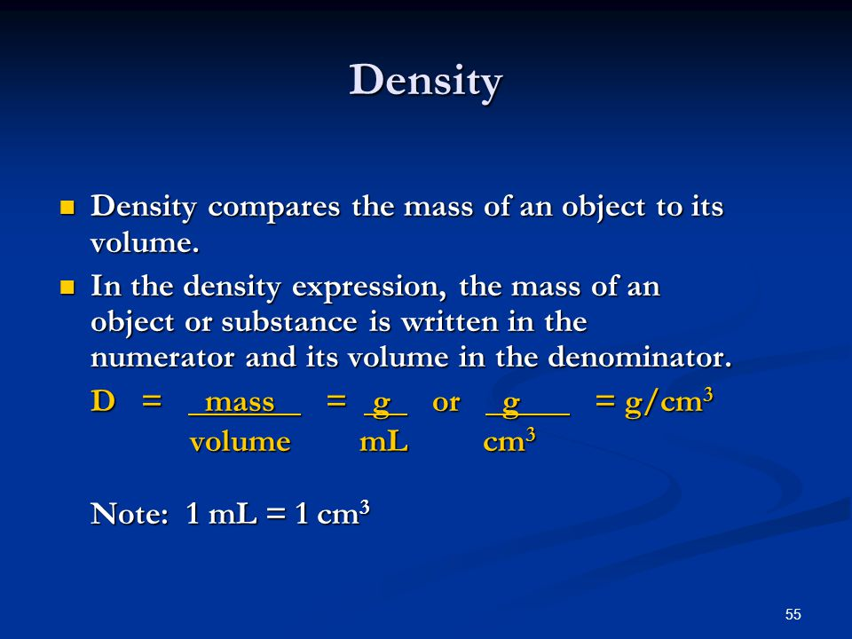 55 Density compares the mass of an object to its volume.