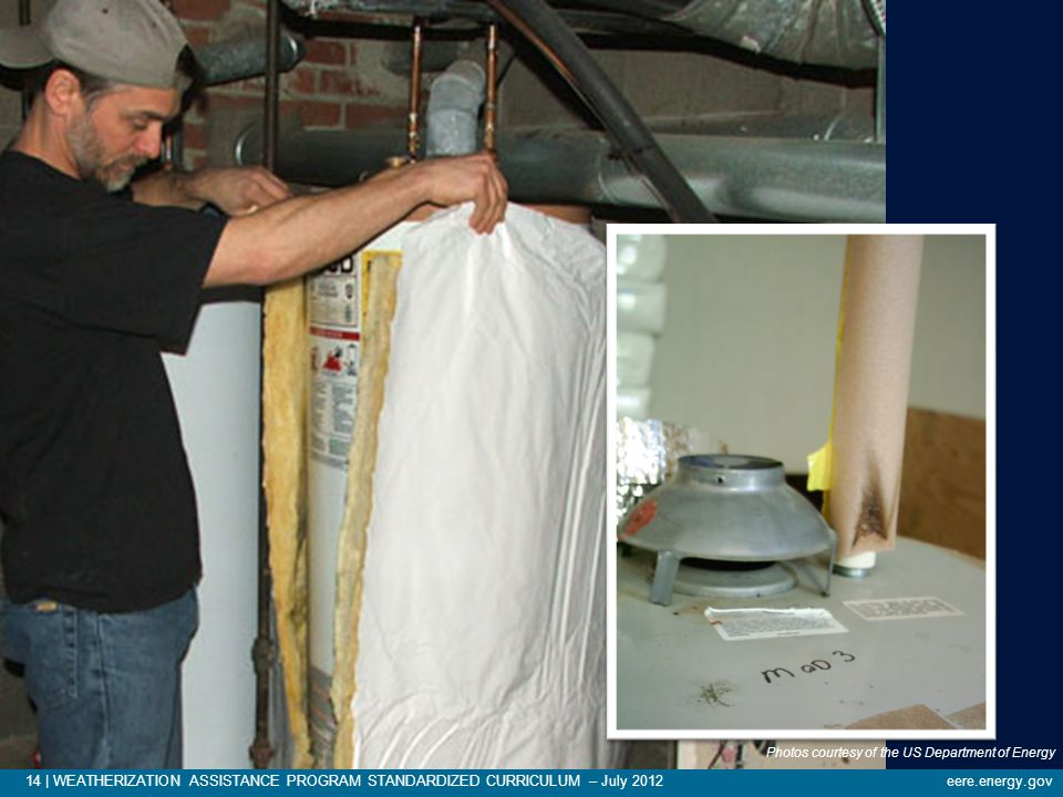 14 | WEATHERIZATION ASSISTANCE PROGRAM STANDARDIZED CURRICULUM – July 2012eere.energy.gov TYPICAL WEATHERIZATION MEASURES Photos courtesy of the US Department of Energy